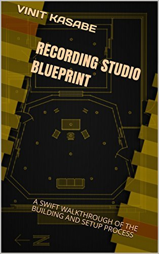 RECORDING STUDIO BLUEPRINT: A SWIFT WALKTHROUGH OF THE BUILDING AND SETUP PROCESS