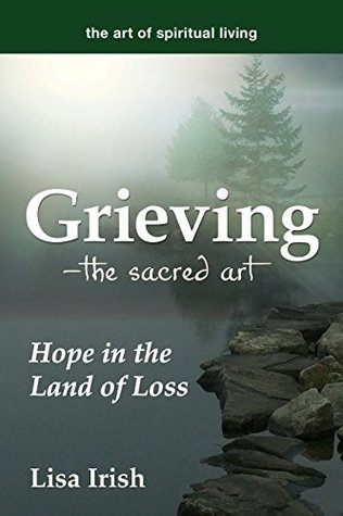 Grieving---The Sacred Art: Hope in the Land of Loss