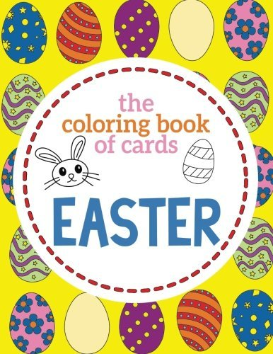 The Coloring Book of Cards: Easter: Easter Day Cards to Cut, Color and Share on Easter Sunday at Church Service - Easter Coloring Book for Kids, ... School: Volume 1