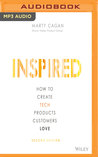 Inspired: How to Create Tech Products Customers Love, Second Edition