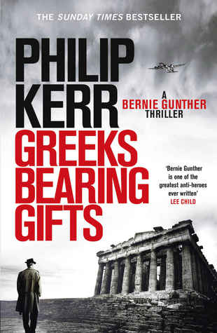 Greeks Bearing Gifts (Bernie Gunther, #13)