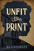Unfit to Print by K.J. Charles