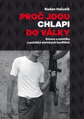 Proč jdou chlapi do války: Emoce a estetika u počátků etnických konfliktů
