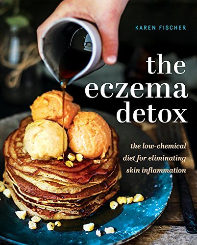 Eczema Detox: The Low-Chemical Diet for Eliminating Skin Inflammation