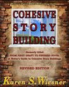 Cohesive Story Building: formerly titled FROM FIRST DRAFT TO FINISHED NOVEL