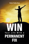Win Your Life with a Permanent Fix