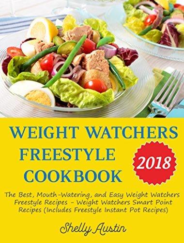 Weight Watchers Freestyle Cookbook 2018: The Best, Mouth-Watering, and Easy Weight Watchers Freestyle Recipes - Weight Watchers Smart Point Recipes (Includes Freestyle Instant Pot Recipes) (Book 4)