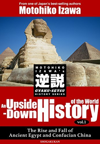An Upside-Down History of the World vol.1 The Rise and Fall of Ancient Egypt and Confucian China