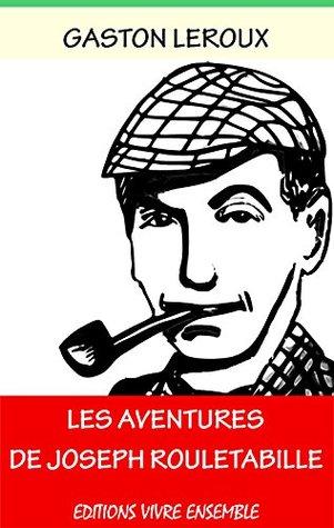Les aventures de Joseph Rouletabille - Intégrale - Annoté