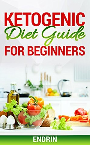 KETOGENIC DIET GUIDE FOR BEGINNERS: Delicious healthy keto recipes for weight loss and health improvement