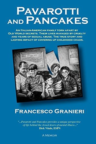 Pavarotti and Pancakes: An Italian-American Family Torn Apart by Old World Secrets. Their Lives Ravaged by Cruelty and Years of Sexual Abuse. the True Story and Lasting Impact of Covering Up Childhood Chaos.
