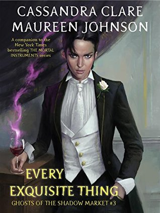 Every Exquisite Thing (Ghosts of the Shadow Market)