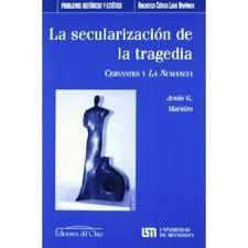 """La secularización de la tragedia: Cervantes y """"La Numancia"""""""