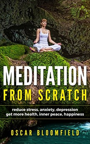 Meditation From Scratch: Reduce Stress, Anxiety, and Depression and Get More Health, Inner Peace, and Happiness