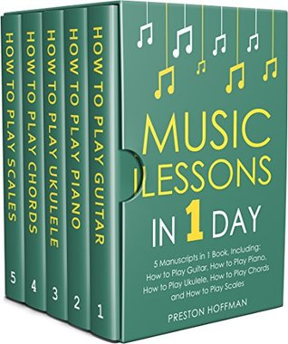 Music Lessons: In 1 Day - Bundle - The Only 5 Books You Need to Learn Guitar, Piano, Ukulele, Chords and Scales Today (Music Best Seller Book 33)