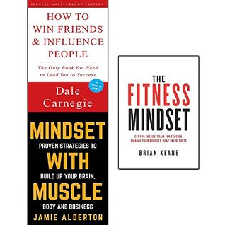 how to win friends & influence people, mindset with muscle and the fitness mindset 3 books collection set - proven strategies to build up your brain, eat for energy, train for tension,manage your mind