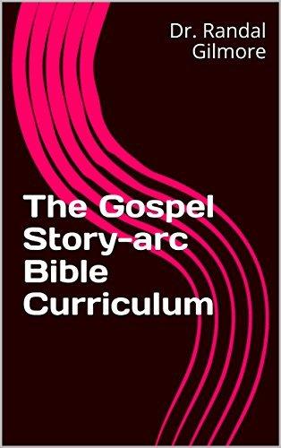 The Gospel Story-arc Bible Curriculum: Ebook Edition