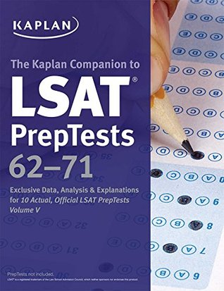 Kaplan Companion to LSAT PrepTests 62-71: Exclusive Data, Analysis & Explanations for 10 Actual, Official LSAT PrepTests Volume V