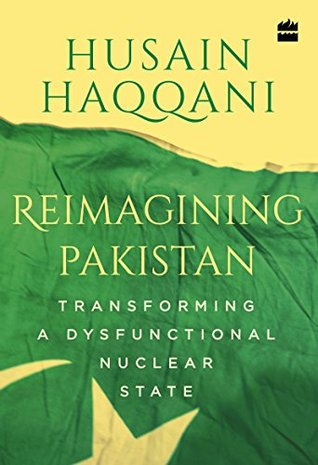Reimagining Pakistan Transforming A Dysfunctional Nuclear State By
