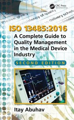 ISO 13485: A Complete Guide to Quality Management in the Medical Device Industry, Second Edition