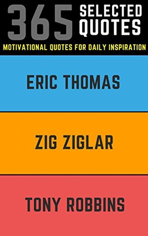 Zig Ziglar, Eric Thomas, Tony Robbins: 365 Super Motivational Quotes from 3 Legendary Speakers