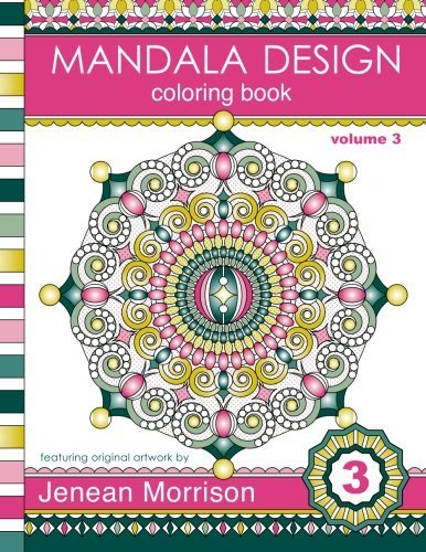 Mandala Design Coloring Book: An Adult Coloring Book for Stress-Relief, Relaxation, Meditation and Creativity: Volume 3 (Jenean Morrison Adult Coloring Books)