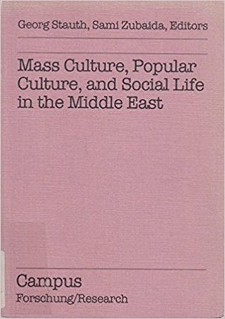 Mass Culture, Popular Culture, And Social Life In The Middle East