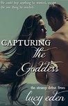 Capturing the Goddess: An Alpha Billionaire Romance (The Goddess, #1)