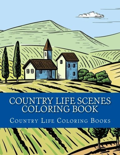 Country Life Scenes Coloring Book: Large One Sided Stress Relieving, Relaxing Country Life Scenes Coloring Book For Grownups, Women, Men & Youths. ... For Relaxation