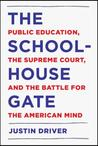 The Schoolhouse Gate: Public Education, the Supreme Court, and the Battle for the American Mind