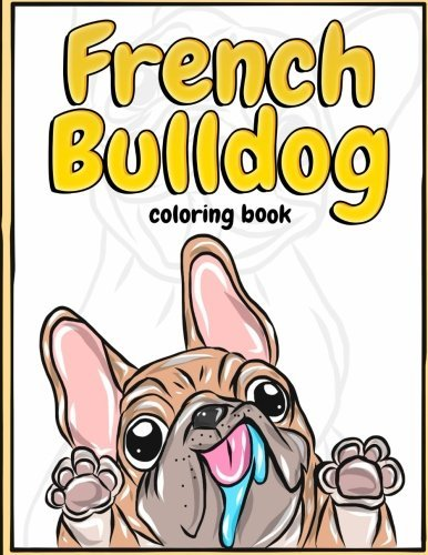 French Bulldog Coloring Book: Lovely Puppies & Dazzling Dogs Coloring Book for Kids, Teens and Adults - Frenchie Bulldog Gift for Dog Lovers