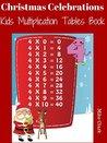 Christmas Celebrations : Kids Multiplication Tables Book