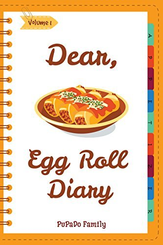 Dear, Egg Roll Diary: Make An Awesome Month With 30 Best Egg Roll Recipes! (Egg Roll Cookbook, Egg Roll Recipes, Egg Roll Recipe Book, Best Chinese Cookbook, Vietnamese Cookbook) [Volume 1]