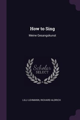 How to Sing: Meine Gesangskunst