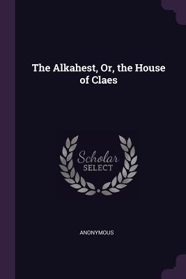 The Alkahest, Or, the House of Claes