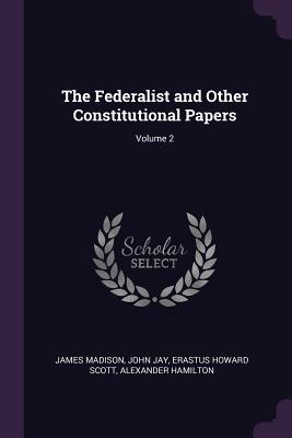 The Federalist and Other Constitutional Papers; Volume 2