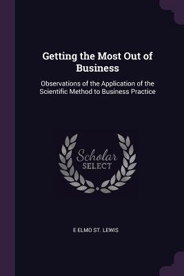 Getting the Most Out of Business: Observations of the Application of the Scientific Method to Business Practice