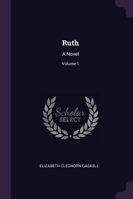 Ruth: A Novel; Volume 1