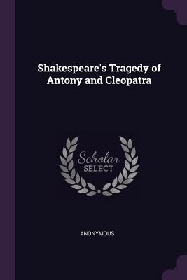 Shakespeare's Tragedy of Antony and Cleopatra