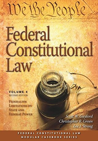 Federal Constitutional Law (Volume 4): Federalism Limitations on State and Federal Power
