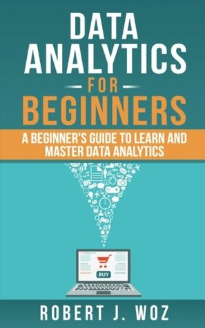 Data Analytics For Beginners: A Beginner's Guide to Learn and Master Data Analytics
