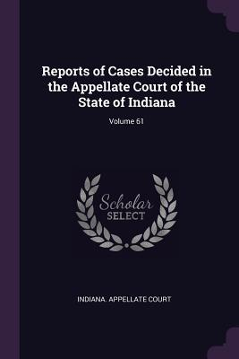 Reports of Cases Decided in the Appellate Court of the State of Indiana; Volume 61