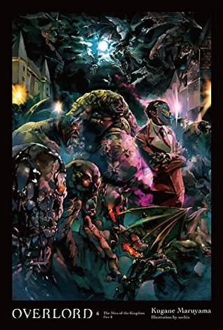 Overlord, Vol. 6 (light novel): The Men of the Kingdom Part II (Overlord Light Novels, #6)