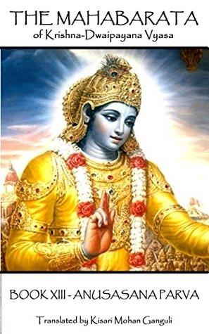 The Mahabarata of Krishna-Dwaipayana Vyasa - BOOK XIII - ANUSASANA PARVA