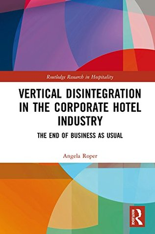 Vertical Disintegration in the Corporate Hotel Industry: The End of Business as Usual