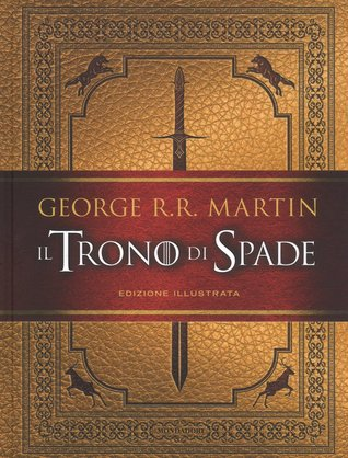 Il Trono di Spade – Edizione illustrata (A Song of Ice and Fire, #1)