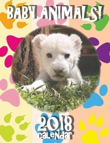 Baby Animals! 2018 Calendar