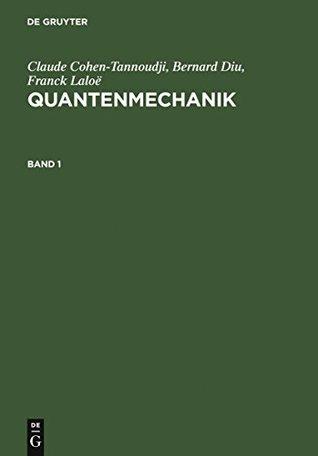 Claude Cohen-Tannoudji; Bernard Diu; Franck Laloë: Quantenmechanik. Band 1