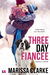 Three Day Fiancée by Marissa Clarke