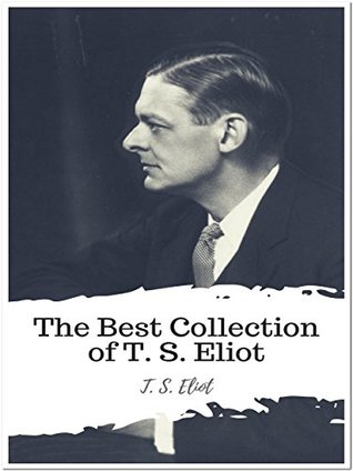 The Best Collection of T. S. Eliot: